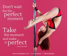 Make the moment perfect. Pole dancing. Quote. Riverside Pole and Fitness.