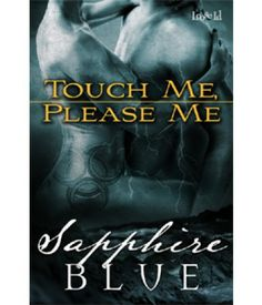 Desirables 1: Touch Me, Please Me | Sapphire Blue | Multicultural, Contemporary, Fantasy & Paranormal | Loose Id | $4.99