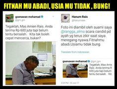 "Hanum Rais Pada @gm_gm: FITNAH MU ABADI USIA MU TIDAK !  [PORTAL-ISLAM]Pendiri TEMPO Goenawan Mohamad secara keji mengunggah foto Amien Rais yang sedang tertunduk khusyu' dzikir dan doa menanti kelahiran cucunya tapi diframing tertunduk karena kasus korupsi Alkes yang sedang ramai. Melalui akun twitternya @gm_gm sesepuh media sekaligus (katanya) budayawan ini memberi komentar foto Amien Rais: ""Tegaklah Mas Amien Rais. Anda terima Rp 600 juta tapi belum tentu bersalah. Kita tak boleh cepat…"