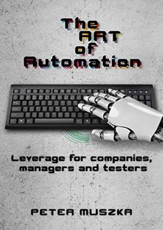 The ART of Automation: Leverage for companies, managers and testers Note Taking, Woodstock, Writing A Book, Cosmos, Management, Amazon, Art, Write A Book, Riding Habit