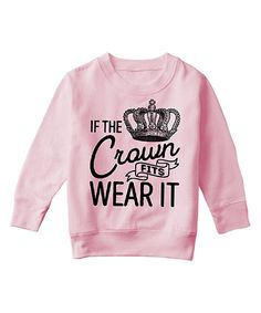 Look at this Light Pink 'If The Crown Fits Wear It' Pullover - Toddler on #zulily today!