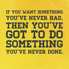 """""""If you want something you've never had, then you've got to do something you've never done"""". #Quotes @Candidman"""