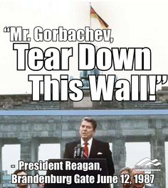 "Ronald Reagan - ""Mr. Gorbachev, tear down this wall."" ~Happy Presidents Day ~Favorite Presidential Quotes"