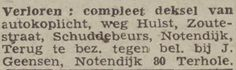 De Stem, 12 juli 1947: Verloren: compleet deksel van autokoplicht, weg Hulst, Zoutestraat, Schuddebeurs, Notendijk. Terug te bez. tegen bet. bij J. Geensen, Notendijk 80 Terhole