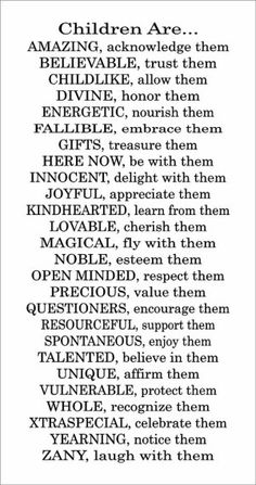 My opinion and view of children.took the words right out of my mouth :-) Great Quotes, Quotes To Live By, Inspirational Quotes, Awesome Quotes, Kids And Parenting, Parenting Quotes, Parenting Tips, Peaceful Parenting, Parenting Classes