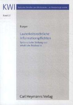 Burger, Benedikt.  Lauterkeitsrechtliche Informationspflichten : systematische Stellung und inhaltliche Reichweite.  Carl Heymanns, 2013