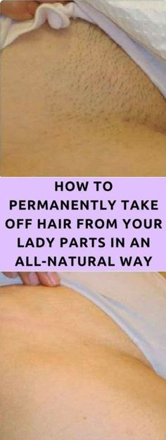 Amazing Tip! Take A Look At How To Permanently Take Off Hair From Your Lady Parts Naturally - Healthy Tips Help