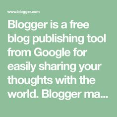 Blogger is a free blog publishing tool from Google for easily sharing your thoughts with the world. Blogger makes it simple to post text, photos and video onto your personal or team blog.