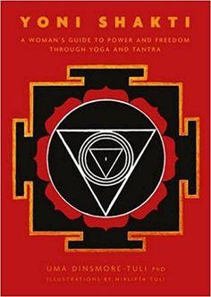 EPub Yoni Shakti: A woman's guide to power and freedom through yoga and tantra Author Uma Dinsmore-Tuli and Nirlipta Tuli, Sacred Feminine, Divine Feminine, Spiritual Transformation, Book Photography, Kundalini Yoga, Chakra Meditation, Sacred Geometry, Just In Case, Spirituality