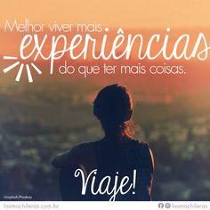 Viajar = experiências   #EspiritoMochileira #mulher #mochilar #viver #aventura Travel Quotes, Wanderlust, Words, Free Spirit, Travel Style, Proverbs, Verses, Tourism, Life