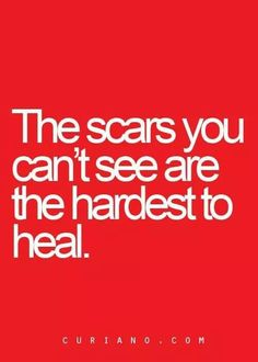 Invisible scars.