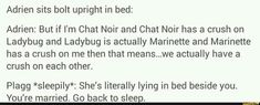 You're drunk Adrien.... Go sleep...    ł Miraculous Ladybug