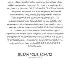 "Susan Polis Schutz - ""Love is . . . Being happy for the other person when they are happy, Being sad for..."". love"