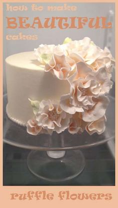 Great tips for Cake Decorating- ruffle flowers... I think cake decorating would be loads of fun! so awesome