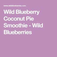 Wild Blueberry Coconut Pie Smoothie - Wild Blueberries