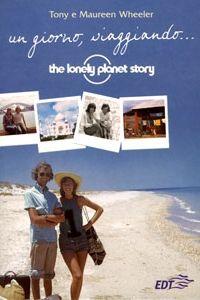 Un giorno, viaggiando... di Tony e Maureen Wheeler - E' l'autobiografia dei fondatori della Lonely Planet, una delle più amate collane di guide di viaggio.