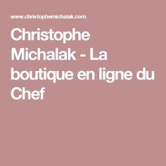 Christophe Michalak - La boutique en ligne du Chef