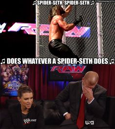 Can he.win a match.without cheating. No he can't.because he sucks....Spider seth. lol