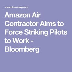 Amazon Air Contractor Aims to Force Striking Pilots to Work - Bloomberg
