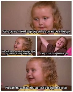 This child is seriously awesome for that statement. This show is stupid but she has the right idea there :)