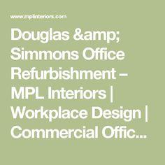 Douglas & Simmons Office Refurbishment – MPL Interiors   Workplace Design   Commercial Office Design