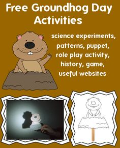 Free Groundhog Day Activities (science experiments, patterns, puppet, role play activity, game, history, useful websites)  https://oblockbooksblog.wordpress.com/2015/02/01/groundhog-day-activities-science-experiments-patterns-puppet-game-history/