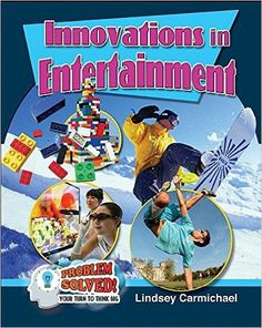 Innovations in Entertainment (Problem Solved! Your Turn to Think Big). Ages 8-12.