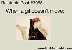 Most relatable GIF of all GIFS. I have to wait for like every GIF I watch.