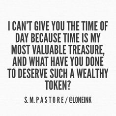 Time is one of the most valuable treasures anyone can give you! #time #valuemytime