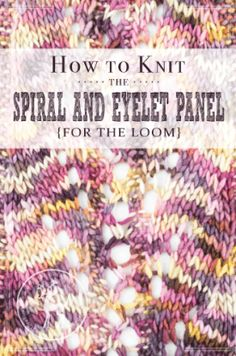 How to Knit the Spiral and Eyelet Panel for the Loom | Vintage Storehouse & Co.