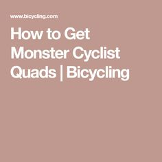 How to Get Monster Cyclist Quads | Bicycling