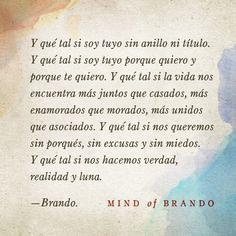Y qué tal si los hacemos verdad,  realidad y luna...!     Brando