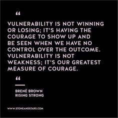 ....when we have no control of the outcome.... be vulnerable...still...