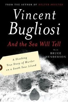 And the Sea Will Tell by Vincent Bugliosi and Bruce Henderson | 53 Books You Won't Be Able To Put Down