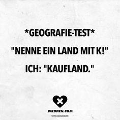 *Geografie-Test* Nenne ein Land mit K! Ich: Kaufland.
