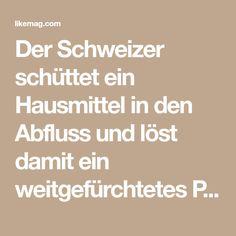 Der Schweizer schüttet ein Hausmittel in den Abfluss und löst damit ein weitgefürchtetes Problem. | LikeMag - Social News and Entertainment