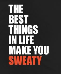 The best things in life make you sweaty