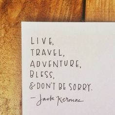 Live Travel Adventure Bless & Don't Be Sorry | Inspirational Quotes