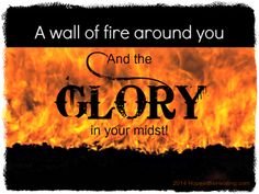A wall of fire around you and the glory in your midst! HopeintheHealing.com