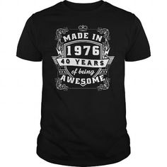 Made in 40 1976 The Years Of Being Awesome T-Shirts, Hoodies, Sweatshirts, Tee Shirts (22.99$ ==► Shopping Now!)