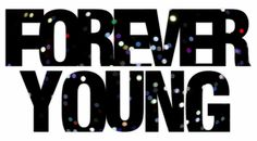 Forever Young!