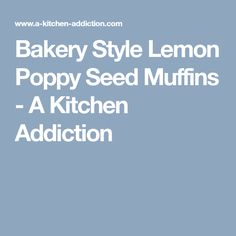Bakery Style Lemon Poppy Seed Muffins - A Kitchen Addiction