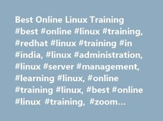 Best Online Linux Training #best #online #linux #training, #redhat #linux #training #in #india, #linux #administration, #linux #server #management, #learning #linux, #online #training #linux, #best #online #linux #training, #zoom #technologies http://eritrea.nef2.com/best-online-linux-training-best-online-linux-training-redhat-linux-training-in-india-linux-administration-linux-server-management-learning-linux-online-training-linux-best-o/  # This course will cover all aspects of Linux…