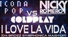 Icona Pop vs Coldplay vs Nicky Romero - I Love La Vida (Da Brozz Symphonica Mash-Up)