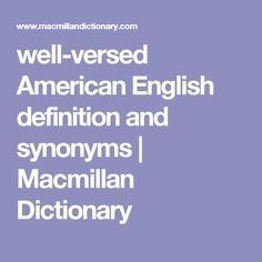 well-versed American English definition and synonyms   Macmillan Dictionary