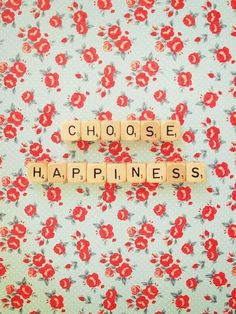 Happiness is a choice. Choose it.