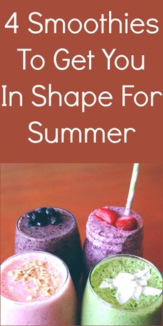4 Smoothies To Get You In Shape For Summer