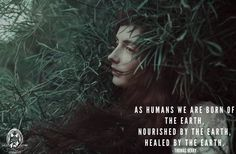 As humans we are born of the Earth, nourished by the Earth, healed by the Earth. ~ Thomas Berry WILD WOMAN SISTERHOOD™