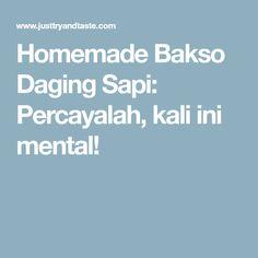 Homemade Bakso Daging Sapi: Percayalah, kali ini mental!