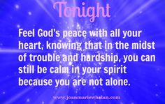 Believe in the Power of God!  He is always with you!  www.joanmariewhelan.com